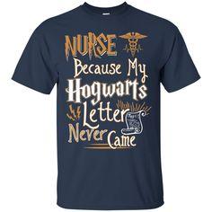 Job Nurse Harry Potter T shirts Because My Hogwarts Letter Never Came Hoodies Sweatshirts