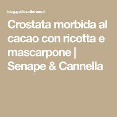 Crostata morbida al cacao con ricotta e mascarpone | Senape & Cannella