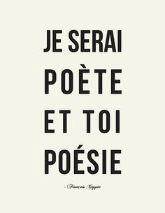 Quote from famous french poet François Coppée, translates to: I'll be a poet, and you'll be poetry.    How Romantic!    Je serai poète et toi poésie // François Coppée by LADYBIRD INK, $18.00 on etsy