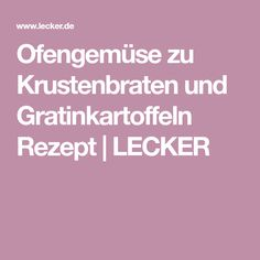 Ofengemüse zu Krustenbraten und Gratinkartoffeln Rezept | LECKER