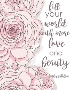 Fill your world with more like be and beauty