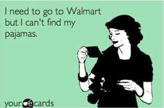 I need to go to Walmart but I can't find my pajamas. I need to go to Walmart but I can't find my pajamas. Someecards, Haha Funny, Hilarious, Funny Stuff, Funny Things, Funny Shit, Random Things, Weird Things, Random Stuff