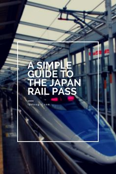 An easy guide to the Japan Rail Pass!