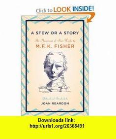 A Stew or a Story An Assortment of Short Works (9781593761653) M. F. K. Fisher, Joan Reardon , ISBN-10: 1593761651  , ISBN-13: 978-1593761653 ,  , tutorials , pdf , ebook , torrent , downloads , rapidshare , filesonic , hotfile , megaupload , fileserve