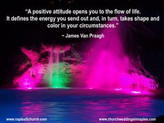 A positive attitude opens you to the flow of life. It defines the energy you send out and, in turn, takes shape and color in your circumstances.