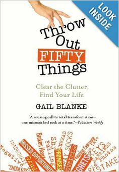 Throw Out Fifty Things: Clear the Clutter, Find Your Life: Gail Blanke: 9780446505789: Amazon.com: Books