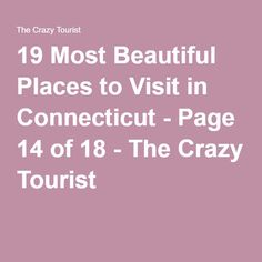19 Most Beautiful Places to Visit in Connecticut - Page 14 of 18 - The Crazy Tourist