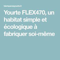 Yourte FLEX470, un habitat simple et écologique à fabriquer soi-même