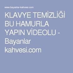 KLAVYE TEMİZLİĞİ BU HAMURLA YAPIN VİDEOLU - Bayanlar kahvesi.com