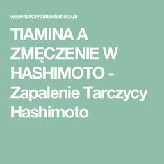 TIAMINA A ZMĘCZENIE W HASHIMOTO - Zapalenie Tarczycy Hashimoto Slow Food, Health Fitness, Workout, Healthy, Ale, Chopsticks, Work Out, Ale Beer, Health