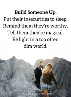 """Anima a alguien. Pon sus inseguridades a dormir. Recuérdales que son dignos. Diles que son mágicos. Se una luz en un mundo demasiado oscuro."" Quotes Build Someone Up. Put their insecurities to sleep. Remind them they're worthy. Tell them they're magical. Be light in a too often dim world."