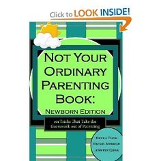 Not Your Ordinary Parenting Book: Newborn Edition: 101 Tricks That Take the Guesswork out of Parenting