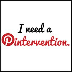 Uhmmm I might be a Pinterest Addict.