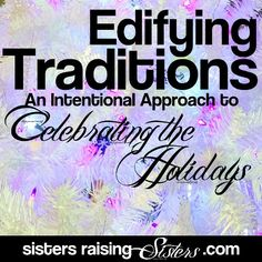 Edifying Traditions: An Intentional Approach to Celebrating the Holidays from Sisters Raising Sisters. This is a great way to figure out what to do with Santa Claus, the Easter Bunny or Elf on the Shelf.