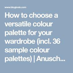 How to choose a versatile colour palette for your wardrobe (incl. 36 sample colour palettes) | Anuschka Rees | Bloglovin'