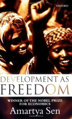 Development as Freedom by Amartya Sen.  In Development as Freedom Amartya Sen explains how in a world of unprecedented increase in overall opulence millions of people living in the Third World are still unfree. Even if they are not technically slaves, they are denied elementary freedoms and remain imprisoned in one way or another by economic poverty, social deprivation, political tyranny or cultural authoritarianism.