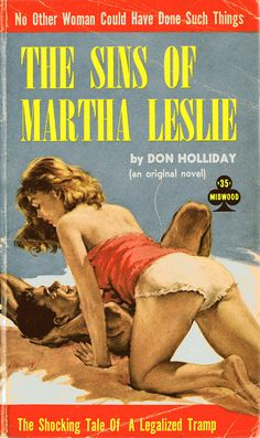 Part of a month-long celebration of artist Paul Rader's work. The Sins of Martha Leslie , by Don Holliday (Midwood, 1960). As The Pulp ...