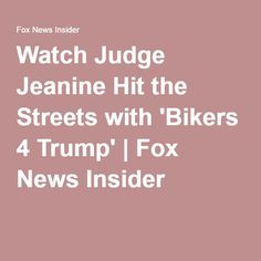 Watch Judge Jeanine Hit the Streets with 'Bikers 4 Trump' | Fox News Insider