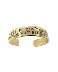 """YOUR BELIEFS DON'T MAKE YOU A BETTER PERSON, YOUR BEHAVIOR DOES"" (cuff bracelet)"