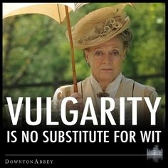 Quotes from the Dowager Countess.    <3 Downton Abbey