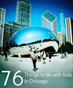 76 Things to do with kids in Chicago!