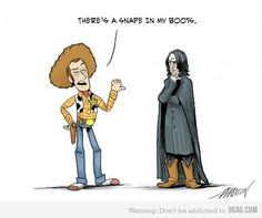 There's a Snape in my boots!  My favorite line from Toy Story and my favorite Harry Potter character!!!!!!   I LOVE this!!!!!!!