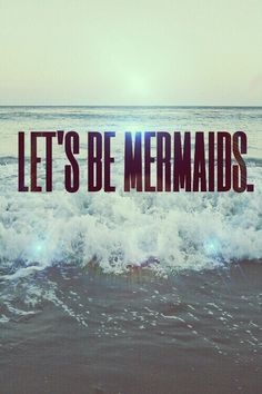 We all want to be mermaids!