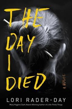"""The Day I Died by Lori Rader-Day (April 2017) """"Beautiful prose and tack-sharp observations round out this slow-burning but thought-provoking meditation on the ravages of domestic violence."""" --Publisher's Weekly"""