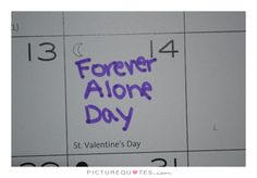 Forever Alone Valentines Quote Picture Quotes. Sad Love Quotes, Funny Quotes, Funny Memes, Forever Alone Quotes, Broken Quotes, Year Quotes, Purple Aesthetic, A Day In Life, True Feelings