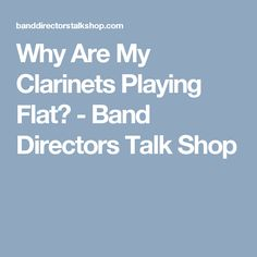 Why Are My Clarinets Playing Flat? - Band Directors Talk Shop