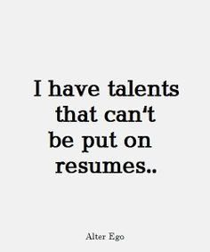I have talents that can't be put on resumes