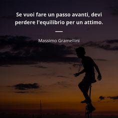 Se vuoi fare un passo avanti, devi perdere l'equilibrio per un attimo. - Massimo Gramellini Wise Quotes, Success Quotes, Motivational Quotes, Success Coach, Success Mindset, Successful Women, Parma, Problem Solving, Namaste