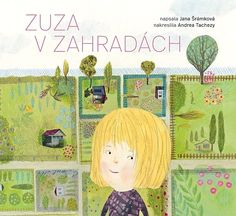 Andrea Tachezy, Zuza v zahradách Zuza has a patch in an allotment garden …the setting for this poetic story about overcoming shyness and meeting new friends. How To Overcome Shyness, Overcoming Shyness, Meeting New Friends, Ale, Family Guy, Fictional Characters, Children Books, Book Covers, Montessori