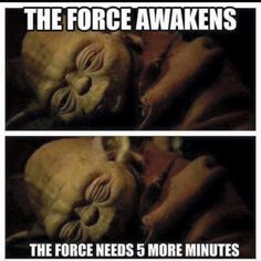 Star Wars The Force Awakens Memes 013 the force needs five more minutes