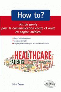 Félicie Pastore - How to ? - Kit de survie pour la communication écrite et orale en anglais médical. http://cataloguescd.univ-poitiers.fr/masc/Integration/EXPLOITATION/statique/cataTITN.asp?id=946801