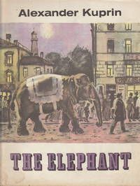 The Elephant by Alexander Kuprin. Translated from the Russian by Fainna Solasko. Illustrations by D. Borovsky.