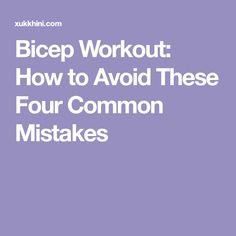 Bicep Workout: How to Avoid These Four Common Mistakes