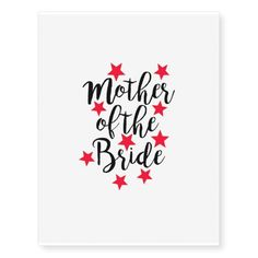 Mother of the bride - Star Temporary Tattoos best personalized custom printed wedding temporary tattoos.  Use for bachelorette parties or wedding favors.  A fun way to personalize your wedding.