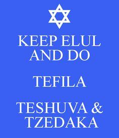 KEEP ELUL AND DO TEFILA TESHUVA &  TZEDAKA