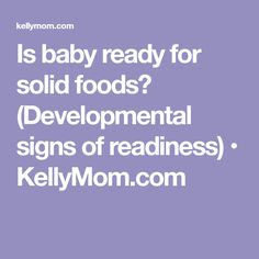 Is baby ready for solid foods? (Developmental signs of readiness) • KellyMom.com