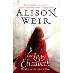 Booktopia has The Lady Elizabeth by Alison Weir. Buy a discounted Paperback of The Lady Elizabeth online from Australia's leading online bookstore. I Love Books, Great Books, Books To Read, My Books, Alison Weir, Lady Elizabeth, World Of Books, Historical Fiction, Book Authors