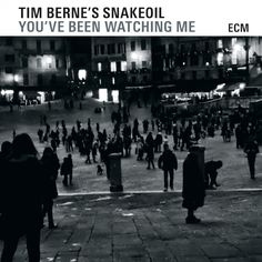 You've Been Watching Me Tim Berne's Snakeoil Release date: 17.04.2015 ECM 2443