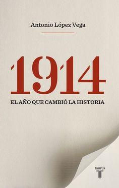 1914 : el año que cambió la historia / Antonio López Vega http://fama.us.es/record=b2613046~S5*spi
