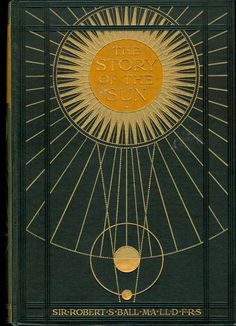 The Story of the Sun  Sir Robert Ball  1910