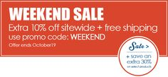 Weekend Sale - Take an extra 10% sitewide, plus free shipping! Ends October 19.