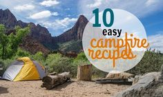 Is there anything better than camping?  Yes.  Camping with yummy campfire treats.  Here are 10 to get you started.
