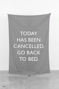 Today has benn cancelled. Go back to bed.   www.feeldesain.com