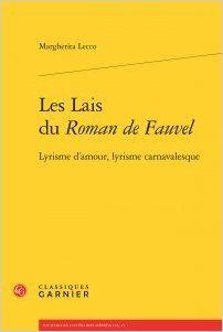 Les lais du Roman de Fauvel : lyrisme d'amour, lyrisme carnavalesque / Margherita Lecco - Paris : Classiques Garnier, 2014