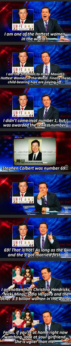 Stephen Colbert: one of the hottest women in the world #gonnamisscolbertreport