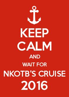 Keep calm and wait for nkotb s cruise 2016